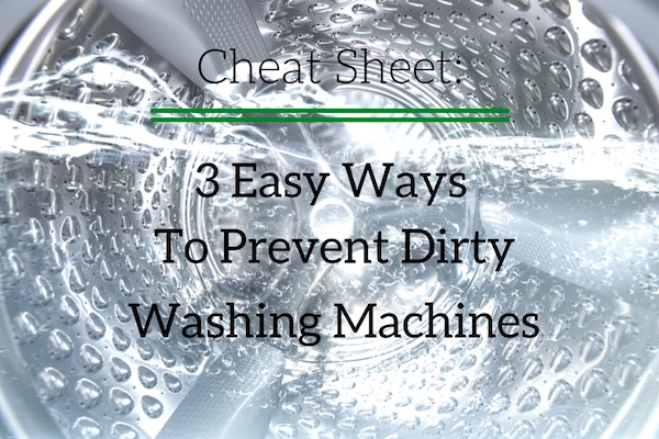 Cheat Sheet: 3 Easy Ways to Prevent Dirty Washing Machines